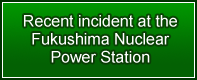 Recent incident at the Fukushima Nuclear Power Station